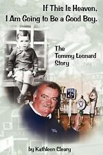 If This Is Heaven, I Am Going to Be a Good Boy.: The Tommy Leonard Story