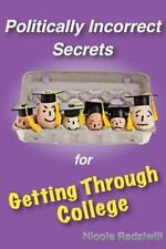 Politically Incorrect Secrets for Getting Through College by Nicole Radziwill...