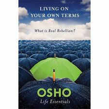 Living on Your Own Terms: What Is Real Rebellion? Osho Life Essentials)
