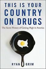 This Is Your Country on Drugs : The Secret History of Getting High in America...