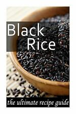 Black Rice :the Ultimate Recipe Guide by Jonathan Doue (2014, Paperback)