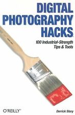 Digital Photography Hacks : 100 Industrial-Strength Tips and Tools by Derrick...