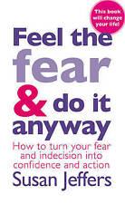 Feel The Fear And Do It Anyway: The phenomenal classic that has changed the live