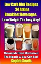 Low Carb Diet Recipes - 34 Atkins Breakfast Beverages by Sophia Seeds (2014,...