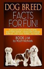Dog Breed Facts for Fun! Book J-M by Wyatt Michaels (2013, Paperback)