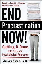 End Procrastination Now! : Get It Done with a Proven Psychological Approach...
