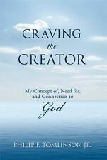 Craving the Creator : My Concept of, Need for, and Connection to God by...
