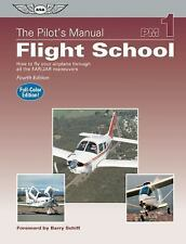 The Pilot's Manual: Flight School: How to Fly Your Airplane Through All the FAR/