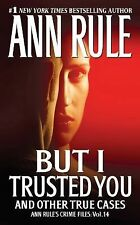 But I Trusted You: Ann Rule's Crime Files #14, Ann Rule, Good Book