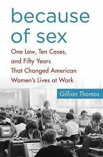 Because of Sex : One Law, Ten Cases, and Fifty NEW Hardcover GILLIAN THOMAS