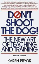 Don't Shoot the Dog! : The New Art of Teaching and Training by Karen Pryor...