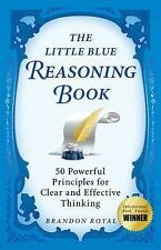 The Little Blue Reasoning Book : 50 Powerful Principles for Clear and...