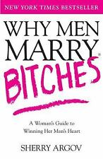 Why Men Marry Bitches: A Woman's Guide to Winning Her Man's Heart, Sherry Argov,