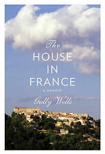 The House in France: A Memoir by Gully Wells...HARDCOVER...VGC