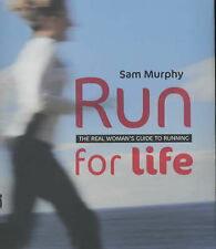 Run for Life: The Real Woman's Guide to Running, Sam Murphy