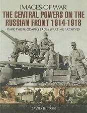 The Central Powers on the Russian Front 1914 - 1918 (Images of War), , Bilton, D