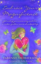 Embrace Your Magnificence : Get Out of Your Own Way and Live a Richer,...