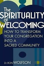 The Spirituality of Welcoming : How to Transform Your Congregation into a...