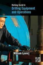 Working Guide to Drilling Equipment and Operations, Lyons, William C., PhD