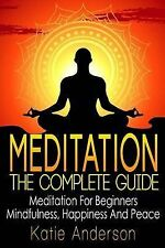 Meditation: The Complete Guide: Meditation for Beginners, Mindfulness,...