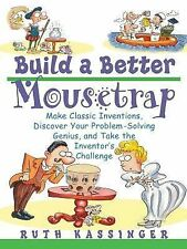 Build a Better Mousetrap : Make Classic Inventions, Discover Your...
