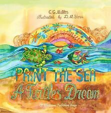 Paint the Sea : A Turtle's Dream by C. G. Miller (2015, Paperback)