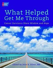 What Helped Get Me Through : Cancer Survivors Share Wisdom and Hope by Julie...