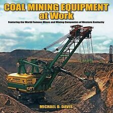 Coal Mining Equipment at Work: Featuring the World Famous Mines and Mining Compa