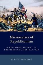 Missionaries of Republicanism: A Religious History of the Mexican-American Wa...