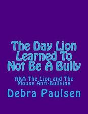 The Day Lion Learned to Not Be a Bully : Aka the Lion and the Mouse by Debra...