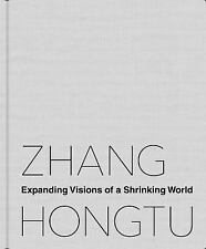 NEW Zhang Hongtu: Expanding Visions of a Shrinking World SC Illustrated in color