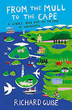 From the Mull to the Cape: A Gentle Bike Ride on the Edge of Wilderness, Richard