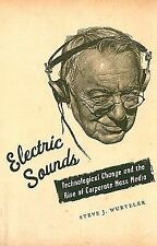 Electric Sounds: Technological Change and the Rise of Corporate Mass Media