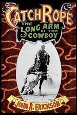 Western Life Ser.: Catch Rope : The Long Arm of the Cowboy Vol. 1 by John R....