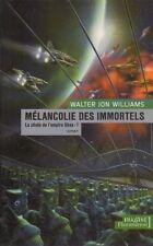 La Chute de l'empire Shaa 1.Mélancolie des immortels.Walter Jon WILLIAMS SF10