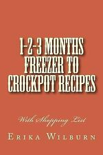 1-2-3 Months Freezer to Crockpot Recipes: With Shopping List by Wilburn, Erika