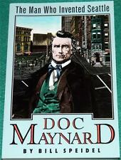 BILL SPEIDEL, Doc Maynard: The Man Who Invented Seattle, PB