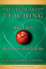 The Truth About Teaching, Revised and Expanded: What I Wish the Veterans Had Tol