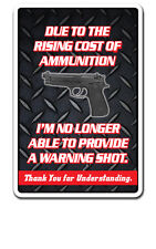 RISING COST OF AMMUNITION NO WARNING SHOT Novelty Sign gift gun funny weapon