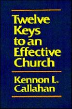 Twelve Keys to an Effective Church: The Leaders' Guide