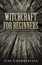 Witchcraft for Beginners : A Guide to Contemporary Witchcraft, Different...