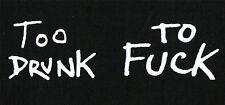 Too Drunk to Fuck Patch / Aufnäher NEU NUR 0,80€ Punk Punkrock Oi Oi! Skinhead