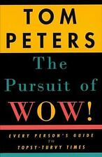 The Pursuit of Wow! : Every Person's Guide to Topsy-Turvy Times by Tom Peters...
