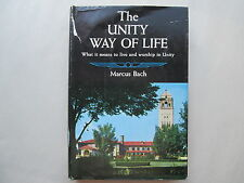 THE UNITY WAY OF LIFE by Marcus Bach WHAT IT MEANS TO LIVE AND WORSHIP IN UNITY