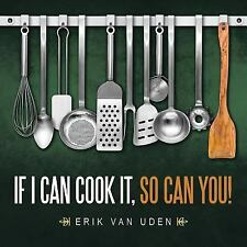 If I Can Cook It, So Can You! by Erik Van Uden (2015, Paperback)
