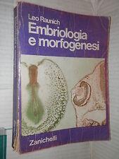 EMBRIOLOGIA E MORFOGENESI Leo Raunich Zanichelli 1972 libro tecnica scienza di