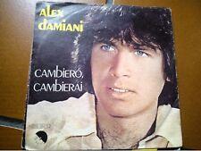 """7"""" ALEX DAMIANI CAMBIERO' CAMBIERAI  SEI TU COVER EX VINILE VG+/EX"""