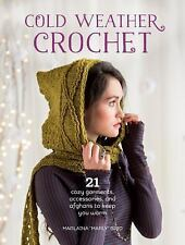 Cold Weather Crochet : 21 Cozy Garments, Accessories, and Afghans to Keep You...