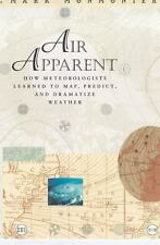 Air Apparent : How Meteorologists Learned to Map, Predict, and Dramatize Weather