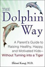 The Dolphin Way: A Parent's Guide to Raising Healthy, Happy, and Motivated Kids-